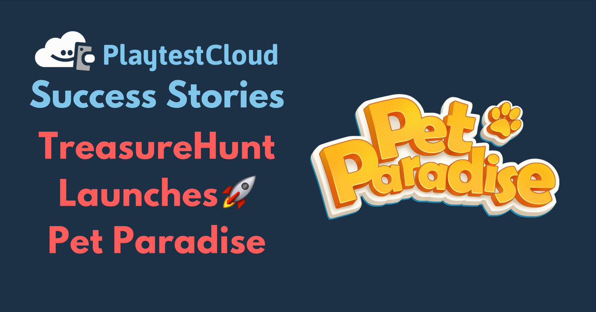 Pet Paradise released by TreasureHunt: PlaytestCloud Success Story