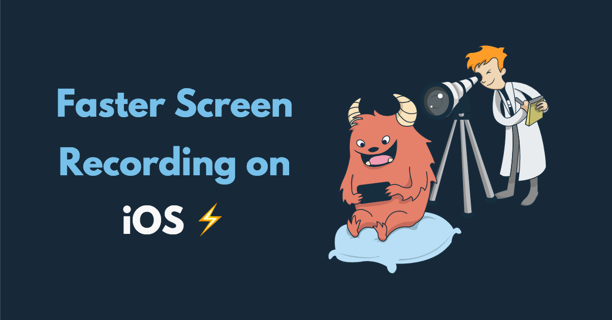 Faster Screen Recording on iOS