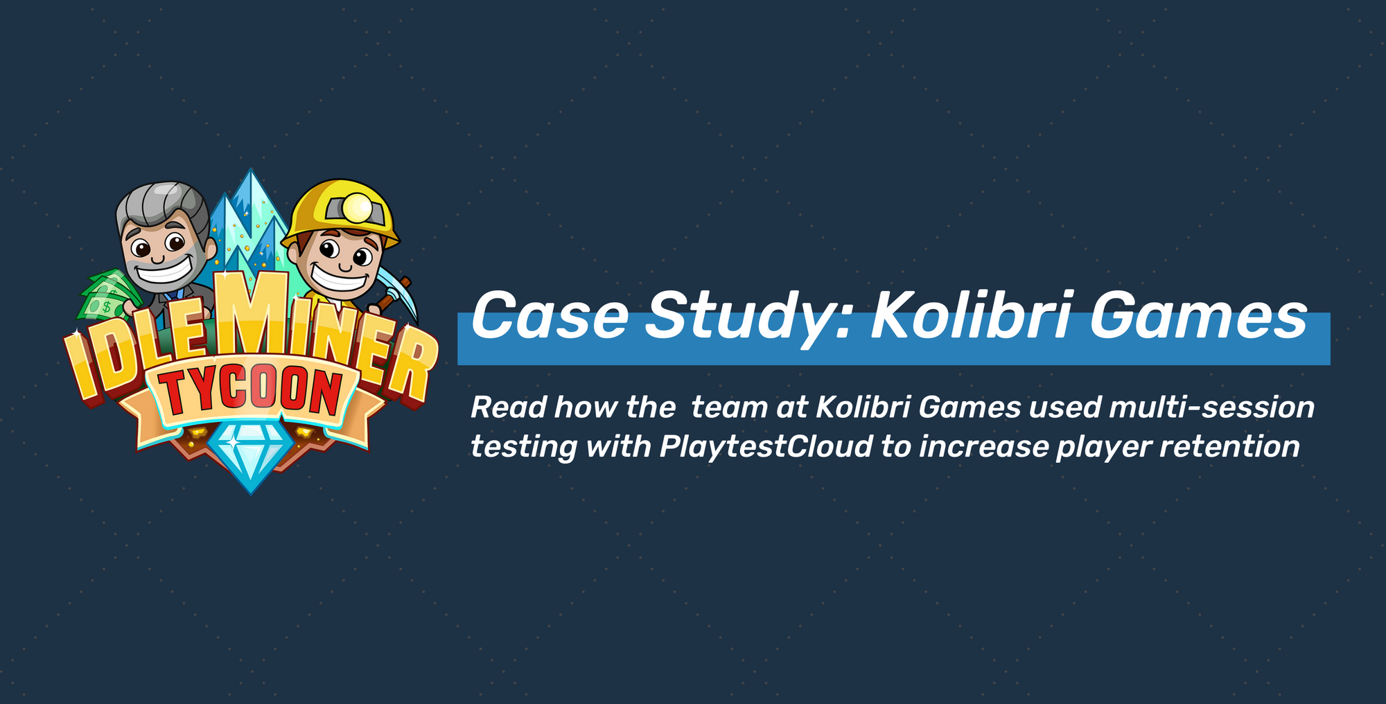 Multi-session Testing allows Kolibri Games to test methods to increase player retention.
