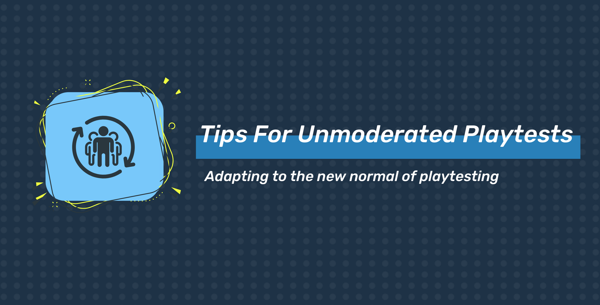 Adapting to the new normal with unmoderated playtests