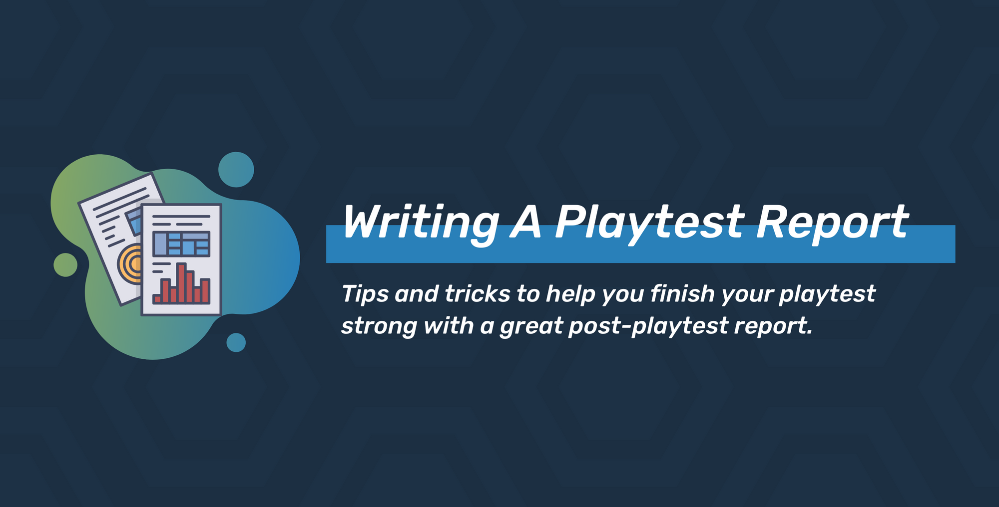 Writing A Playtest Report: Tips and Tricks for Creating a Strong Post-Playtest Report